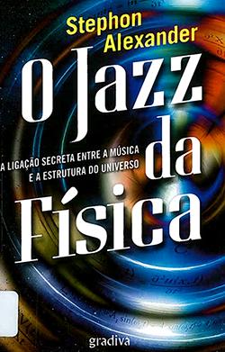 O jazz da física : a ligação secreta entre a música e a estrutura do universo