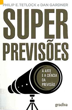Super previsões : a arte e a ciênca da previsão